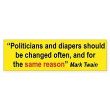 POLITICIANS AND DIAPERS SHOULD BE CHANGED OFTEN...