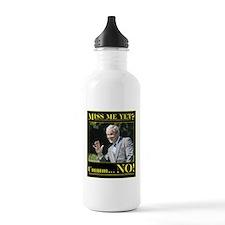 Miss Me Yet? Ummm...NO! Water Bottle