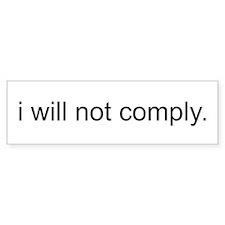 i will not comply - White Bumper Sticker