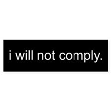 i will not comply - Black Bumper Sticker