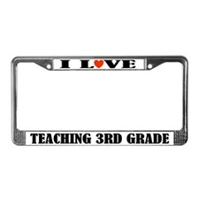 I Love Teaching 3rd Grade License Plate Frame