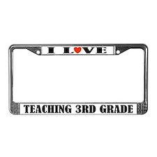I Love Teaching 3rd Grade License Plate Frame