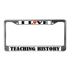 I Love Teaching History License Plate Frame
