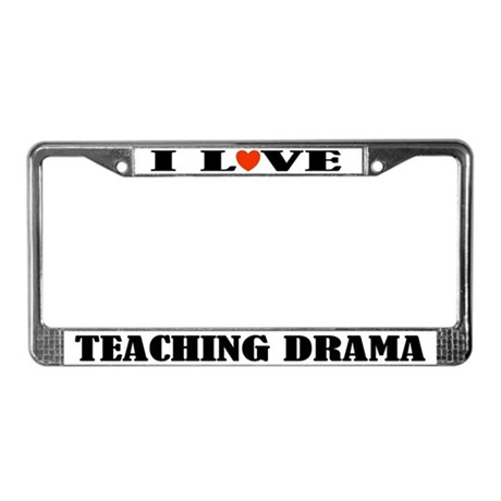 I Love Teaching Drama License Plate Frame