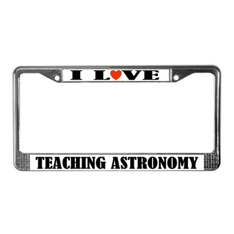 I Love Teaching Astronomy License Plate Frame