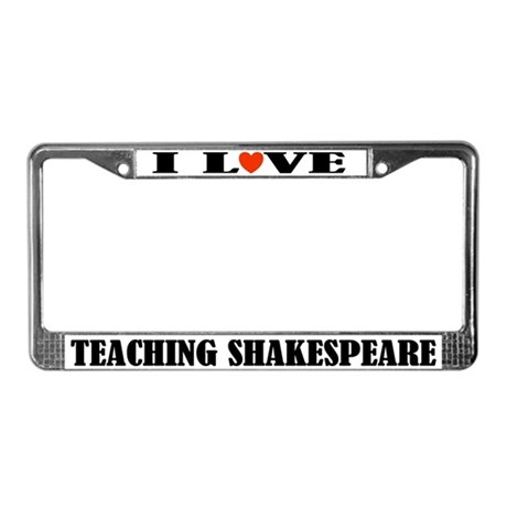 I Love Teaching Shakespeare License Plate Frame