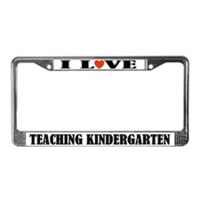 I Love Teaching Kindergarten License Plate Frame