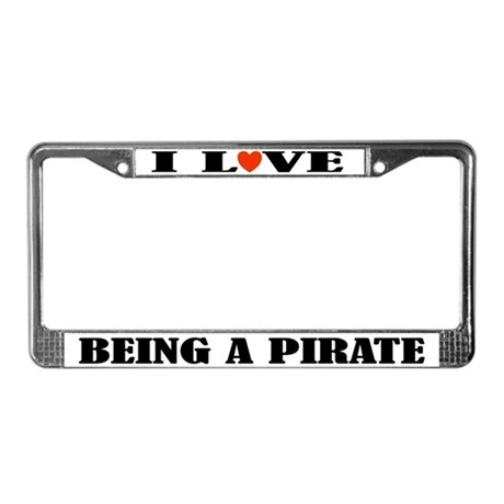 I Love Being a Pirate License Plate Frame