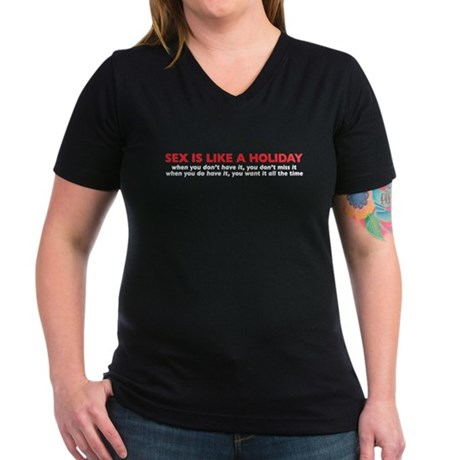 sex is like a holiday Women's V-Neck Dark T-Shirt