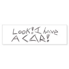 """Look! I have a Car!"" Bumper Bumper Sticker"