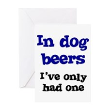 In Dog Beers I've Only Had On Greeting Card