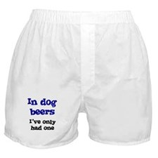 In Dog Beers I've Only Had On Boxer Shorts