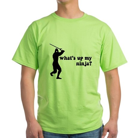 what's up my ninja? Green T-Shirt