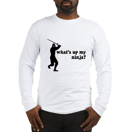 what's up my ninja? Long Sleeve T-Shirt
