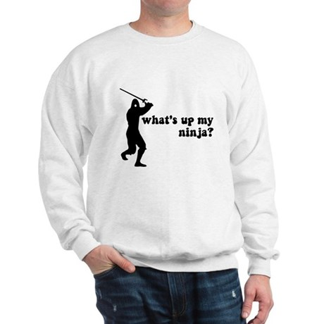 what's up my ninja? Sweatshirt