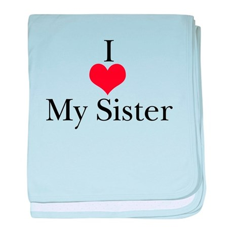 I Love (Heart) My Sister Infant Blanket
