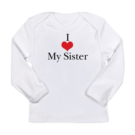 I Love (Heart) My Sister Long Sleeve Infant T-Shir