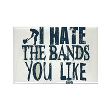 I Hate Bands You Like Rectangle Magnet