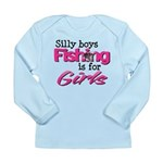 Silly boys, fishing is for girls! Long Sleeve Infa