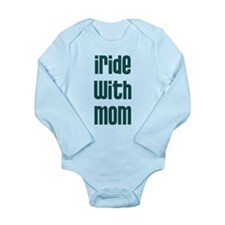 I Ride with Mom - Long Sleeve Infant Bodysuit