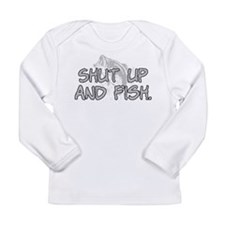 Shut up and fish. Long Sleeve Infant T-Shirt