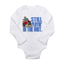 Still Playin' in the Dirt Long Sleeve Infant Bodys