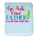 Go Ask Your Father Infant Blanket