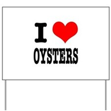 I Heart (Love) Oysters Yard Sign