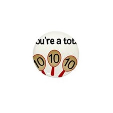 """You're a Total Ten"" Mini Button (10 pack)"