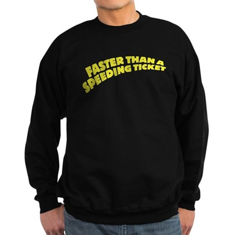 faster than a speeding ticket Sweatshirt (dark)