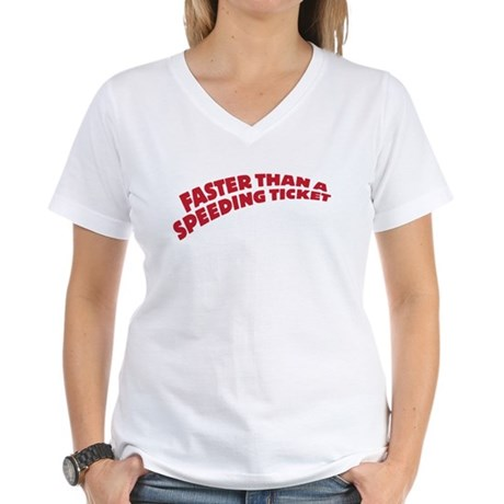 faster than a speeding ticket Women's V-Neck T-Shi