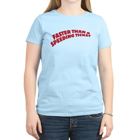 faster than a speeding ticket Women's Light T-Shir