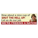 Shut The Hell Up! Bumper Sticker