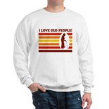 I love old people! Sweatshirt
