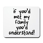 If You Met My Family You'd Un Mousepad