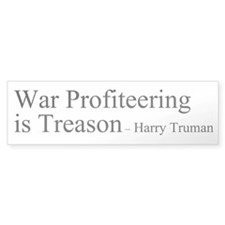 War Profiteering is Treason Bumper Bumper Sticker