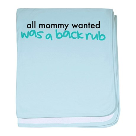 All Mommy Wanted Was A Back R Infant Blanket
