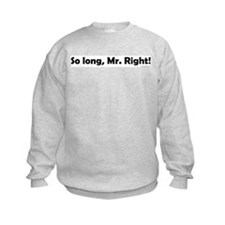 So Long, Mr. Right Sweatshirt