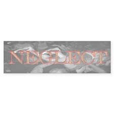 NEGLECT Bumper Bumper Sticker