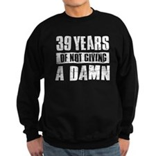39 years of not giving a damn Sweatshirt