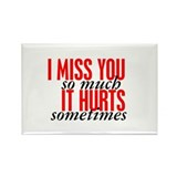 Miss You So Much It Hurts Rectangle Magnet (100 pa