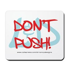 Don't Push! Mousepad