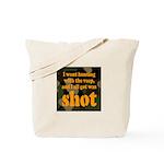 All I got was shot Tote Bag