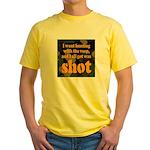 All I got was shot Yellow T-Shirt