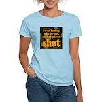 All I got was shot Women's Pink T-Shirt