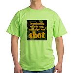 All I got was shot Green T-Shirt