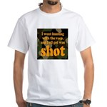 All I got was shot White T-Shirt