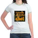 All I got was shot Jr. Ringer T-Shirt