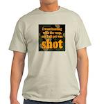 All I got was shot Ash Grey T-Shirt