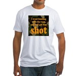 All I got was shot Fitted T-Shirt
